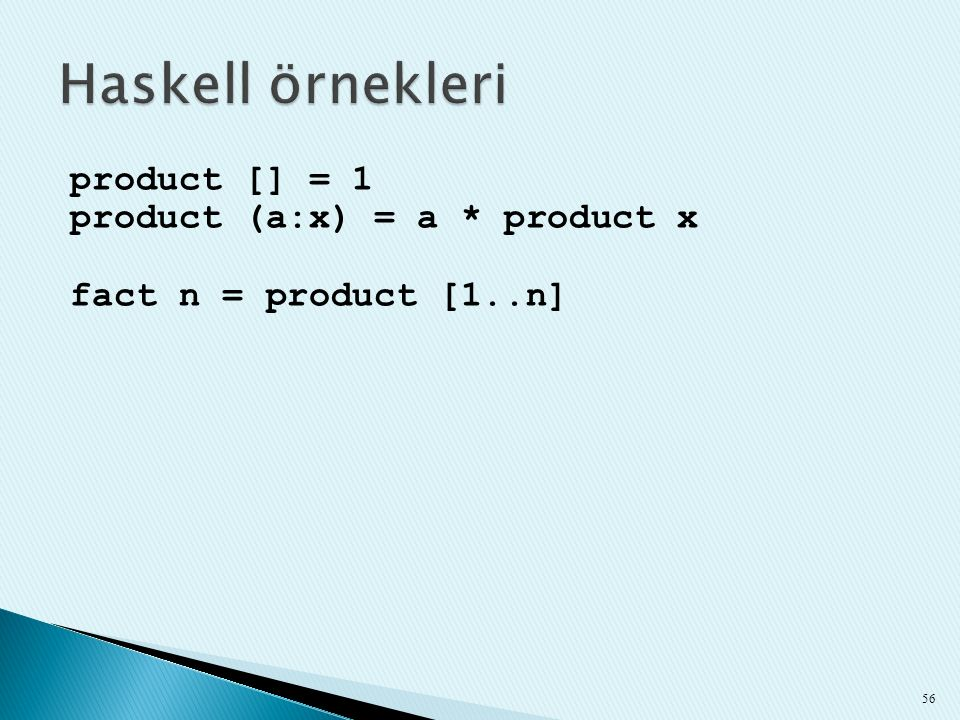 Haskell örnekleri product [] = 1 product (a:x) = a * product x fact n = product [1..n]